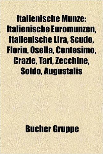 Italienische Munze: Italienische Euromunzen, Italienische Lira, Scudo, Florin, Osella, Centesimo, Crazie, Tari, Zecchine, Soldo, Augustali