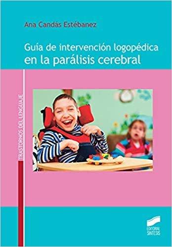 Guía de intervención logopédica en la parálisis cerebral (Trastornos del lenguaje)