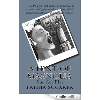 A Hint of Magnolia, A Tribute to the Life and Music of Billie Holiday (Shortn'Small Series of one act plays) (English Edition) [Kindle-editie]