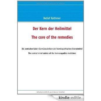 Der Kern der Heilmittel/The core of the remedies: Die zentralen Geist-/Gemütsrubriken der homöopathischen Arzneimittel/The central mind rubrics of the homoeopathic medicines [Kindle-editie]