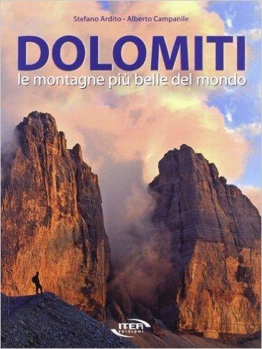 Dolomiti. Le montagne più belle del mondo