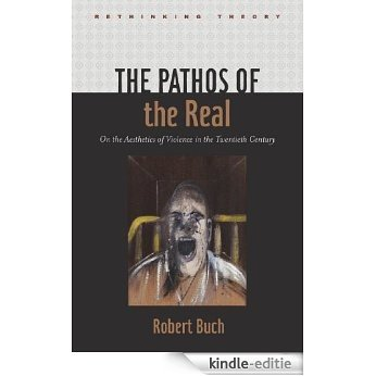 The Pathos of the Real (Rethinking Theory) [Kindle-editie]