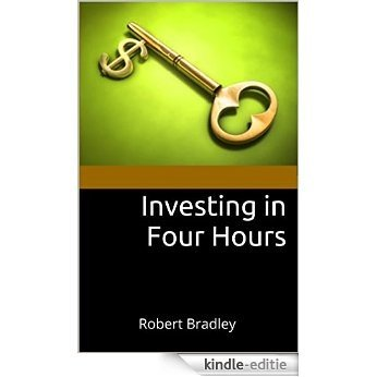 Investing in Four Hours: Robert Bradley (English Edition) [Kindle-editie]