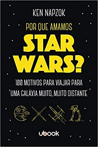 Por que amamos Star Wars? 100 motivos para viajar para uma galáxia muito, muito distante