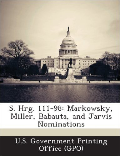 S. Hrg. 111-98: Markowsky, Miller, Babauta, and Jarvis Nominations