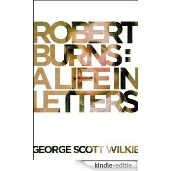 Robert Burns: A Life in Letters [Kindle-editie]