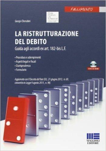 La ristrutturazione del debito. Guida agli accordi ex art. 182 bis L.F. Con CD-ROM