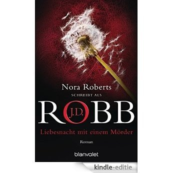 Liebesnacht mit einem Mörder: Roman (Reihenfolge der Eve Dallas-Krimis) [Kindle-editie]