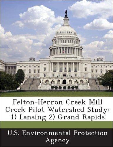 Felton-Herron Creek Mill Creek Pilot Watershed Study: 1) Lansing 2) Grand Rapids