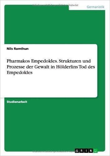 Pharmakos Empedokles. Strukturen Und Prozesse Der Gewalt in Holderlins Tod Des Empedokles