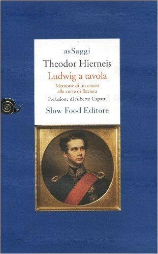 Ludwig a tavola. Memorie di un cuoco alla corte di Baviera
