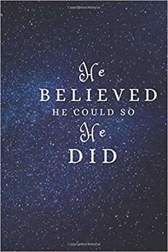 He Believed He Could So He Did: Lined notebook