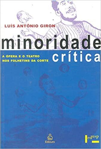 Minoridade Crítica. A Ópera e o Teatro nos Folhetins da Corte. 1826-1861