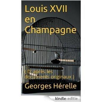 Louis XVII en Champagne: ( D' après les documents originaux ) (French Edition) [Kindle-editie]