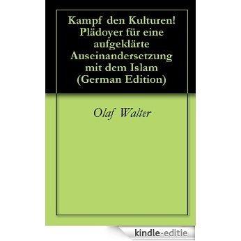 Kampf den Kulturen!  Plädoyer für eine aufgeklärte Auseinandersetzung mit dem Islam (German Edition) [Kindle-editie]