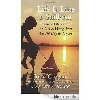 Life is Like a Sailboat: Selected Writings on Life and Living from The Philadelphia Inquirer [Kindle-editie]