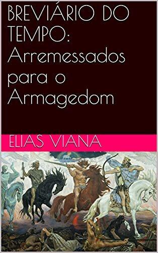 BREVIÁRIO DO TEMPO: Arremessados para o Armagedom