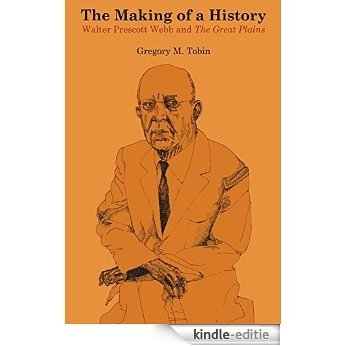 The Making of a History: Walter Prescott Webb and The Great Plains [Kindle-editie]