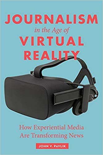 Journalism in the Age of Virtual Reality: How Experiential Media Are Transforming News
