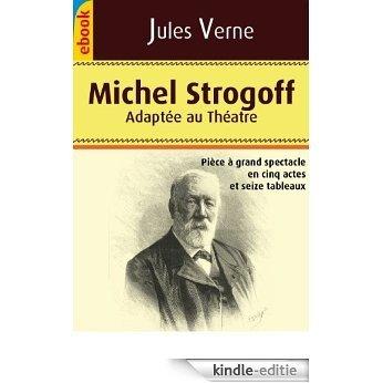 Michel Strogoff : Pièce à grand spéctacle (Illustré : adaptée au théatre) (French Edition) [Kindle-editie]