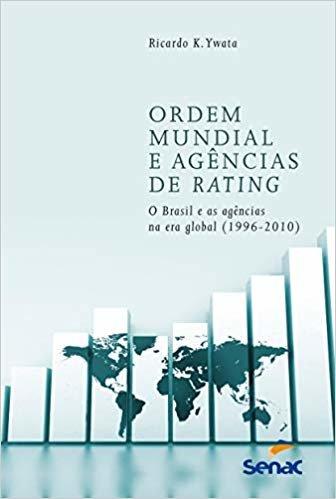 Ordem Mundial e agências de Rating: O Brasil e as agências na Era global (1996-2010)