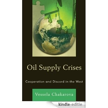 Oil Supply Crises: Cooperation and Discord in the West [Kindle-editie]