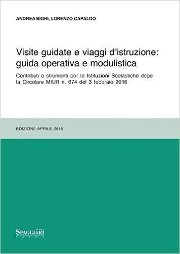Visite guidate e viaggi d'istruzione: guida operativa e modulistica. Contributi e strumenti per le Istituzioni Scolastiche dopo le Circolari MIUR n. 674...