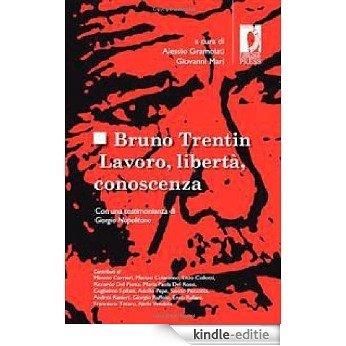 Bruno Trentin. Lavoro, libertà, conoscenza (Studi e saggi) [Kindle-editie]