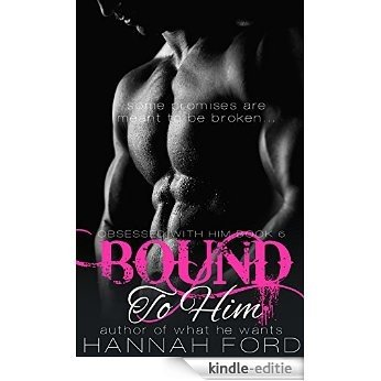 Bound To Him (Obsessed With Him, Book Six) (English Edition) [Kindle-editie]