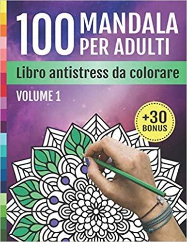 100 Mandala per Adulti: Libro Antistress da Colorare: 100 disegni rilassanti per alleviare lo stress e la meditazione | libro di arte terapia per affrontare l'ansia e la depressione