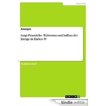 Luigi Pirandello - Wahnsinn und Aufbau der Intrige in Enrico IV [Kindle-editie]