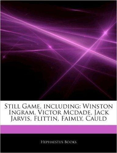 Still Game, Including: Winston Ingram, Victor McDade, Jack Jarvis, Flittin, Faimly, Cauld