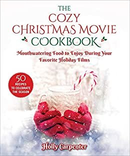 The Cozy Christmas Movie Cookbook: Mouthwatering Food to Enjoy During Your Favorite Holiday Films (English Edition)