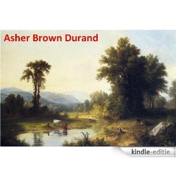 45 Color Paintings of Asher Brown Durand - American Hudson River School Landscapes Painter (August 21, 1796 - September 17, 1886) (English Edition) [Kindle-editie]