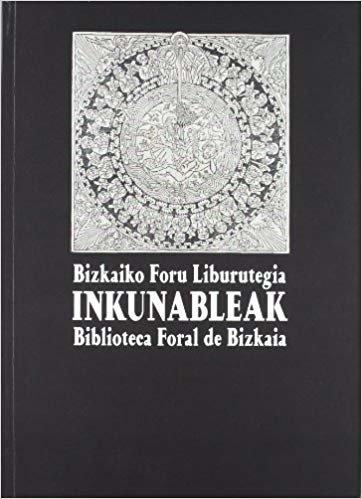Bizkaiko Foru Liburutegiaren Inkunableak = Incunables De La
