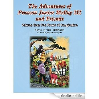 The Adventures of Prescott Junior McCoy III and Friends: Volume One: The Power of Imagination (English Edition) [Kindle-editie]