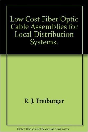 Low Cost Fiber Optic Cable Assemblies for Local Distribution Systems.