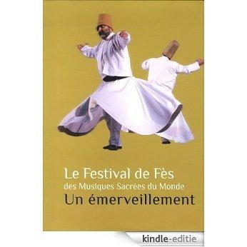 Festival de Fes des Musiques Sacrees du Monde un Emerveillement [Kindle-editie]