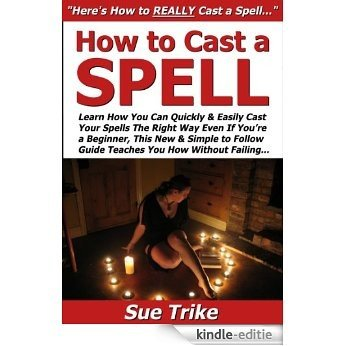 How to Cast a Spell: Learn How You Can Quickly & Easily Cast Your Spells The Right Way Even If You're a Beginner, This New & Simple to Follow Guide Teaches You How Without Failing (English Edition) [Kindle-editie]