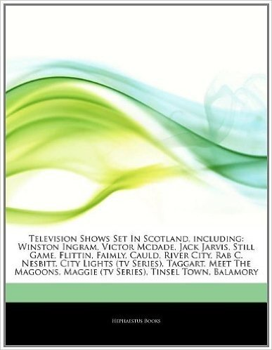 Articles on Television Shows Set in Scotland, Including: Winston Ingram, Victor McDade, Jack Jarvis, Still Game, Flittin, Faimly, Cauld, River City, R
