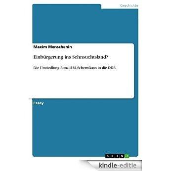 Einbürgerung ins Sehnsuchtsland?: Die Umsiedlung Ronald M. Schernikaus in die DDR [Kindle-editie]