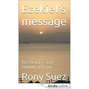 Ezekiel's message: The Demise and Rebirth of Israel (English Edition) [Kindle-editie]