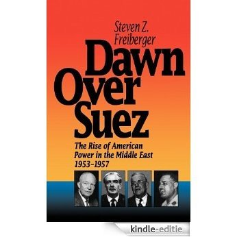 Dawn Over Suez: The Rise of American Power in the Middle East, 1953-1957 [Kindle-editie]