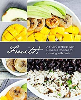 Fruits!: A Fruit Cookbook with Delicious Recipes for Cooking with Fruits (2nd Edition) (English Edition)
