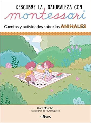 Descubre la Naturaleza con Montessori. Cuentos y actividades sobre los animales (Juega y aprende)