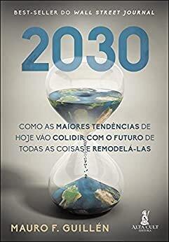 2030: Como As Maiores Tendências de Hoje Vão Colidir com o Futuro de Todas as Coisas e Remodelá-las