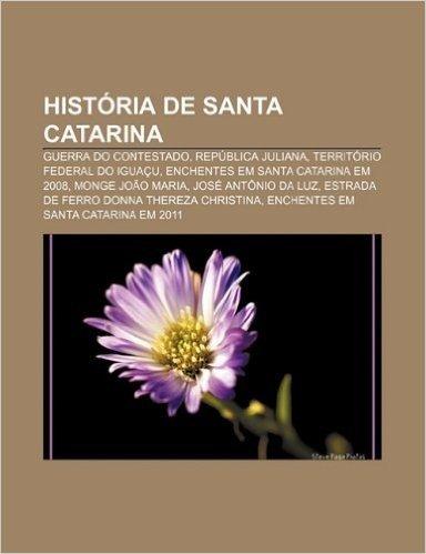 Historia de Santa Catarina: Guerra Do Contestado, Republica Juliana, Territorio Federal Do Iguacu, Enchentes Em Santa Catarina Em 2008