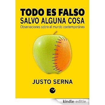 Todo es falso salvo alguna cosa: Observaciones sobre el mundo contemporáneo (Spanish Edition) [Kindle-editie]