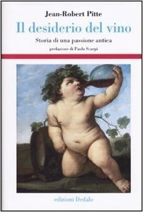 Il desiderio del vino. Storia di una passione antica