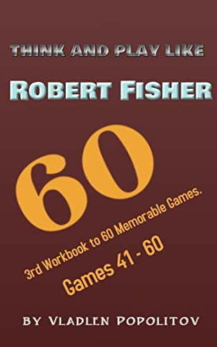 Think and play like Robert Fisher: 3rd Workbook to 60 Memorable Games. Games 41-60 (English Edition)